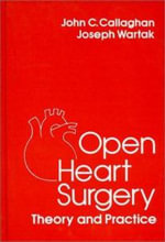 Open Heart Surgery : Theory and Practice - John C. Callaghan