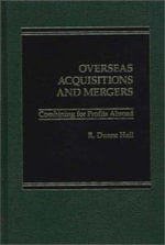 Overseas Acquisitions and Mergers : Combining for Profits Abroad - Duane Hall