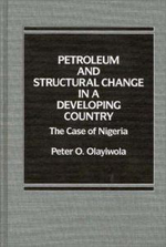 Petroleum and Structural Change in a Developing Country : The Case of Nigeria - Peter O. Olayiwola