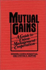 Mutual Gains : A Guide to Union-Management Cooperation :  A Guide to Union-Management Cooperation - Edward Cohen-Rosenthal