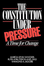 The Constitution Under Pressure : A Time for Change - Marcia Lynn Whicker