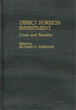 Direct Foreign Investment : Costs and Benefits - Richard D. Robinson