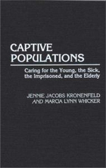 Captive Populations : Caring for the Young, the Sick, the Imprisoned, and the Elderly - Jennie Jacobs Kronenfeld