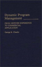 Dynamic Program Management : From Defense Experience to Commercial Application - George K. Chacko