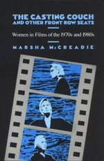 The Casting Couch and Other Front Row Seats : Women in Films of the 1970s and 1980s :  Women in Films of the 1970s and 1980s - Marsha McCreadie