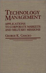 Technology Management : Applications for Corporate Markets and Military Missions - George K. Chacko