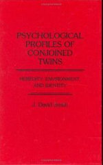 Psychological Profiles of Conjoined Twins : Heredity, Environment and Identity - J. David Smith