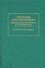The Bank and the Bureau : Organizational Development in the Middle East - Robert B. Cunningham