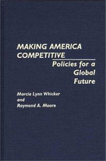 Making America Competitive : Policies for a Global Future - Marcia Lynn Whicker