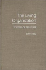 The Living Organization : Systems of Behavior - Lane Tracy