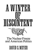 A Winter of Discontent : The Nuclear Freeze and American Politics - David S. Meyer