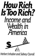 How Rich Is Too Rich? : Income and Wealth in America :  Income and Wealth in America - Herbert Inhaber