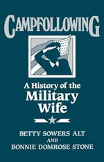 Campfollowing : Adventures of the Military Wife - Betty Sowers Alt