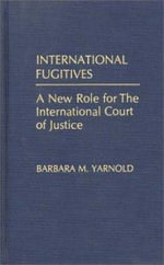 International Fugitives : A New Role for the International Court of Justice - Barbara M. Yarnold