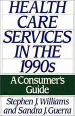 Health Care Services in the 1990s : A Consumer's Guide - Steve Williams