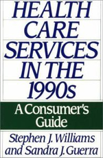 Health Care Services in the Nineteen Nineties : A Consumer's Guide :  A Consumer's Guide - Stephen J. Williams