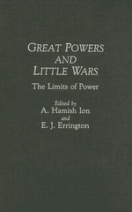 Great Powers and Little Wars : The Limits of Power :  The Limits of Power - Hamish Ion
