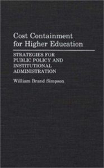Cost Containment for Higher Education : Strategies for Public Policy and Institutional Administration - William Brand Simpson