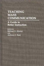 Teaching Mass Communication : A Guide to Better Instruction - Michael D. Murray