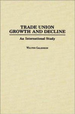 Trade Union Growth and Decline : An International Study - Walter Galenson