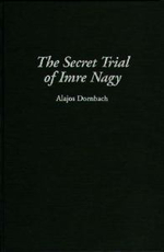 The Secret Trial of Imre Nagy - Alajos Dornbach