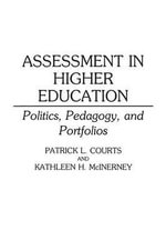 Assessment in Higher Education : Politics, Pedagogy, and Portfolios - Patrick L. Courts