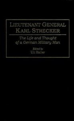 Lieutenant General Karl Strecker : The Life and Thought of a German Military Man
