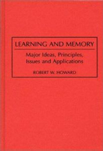 Learning and Memory : Major Ideas, Principles, Issues and Applications - Robert W. Howard