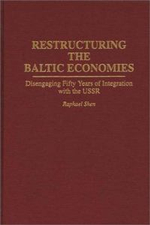 Restructuring the Baltic Economies : Disengaging Fifty Years of Integration with the USSR - Raphael Shen