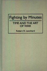 Fighting by Minutes : Time and the Art of War :  Time and the Art of War - Robert Leonhard