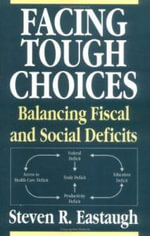 Facing Tough Choices : Balancing Fiscal and Social Deficits - Steven R. Eastaugh