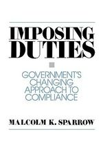Imposing Duties : Government's Changing Approach to Compliance - Malcolm K. Sparrow
