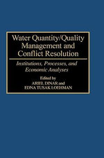 Water Quantity/Quality Management and Conflict Resolution : Institutions, Processes and Economic Analyses