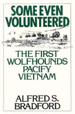Some Even Volunteered : The Wolfhounds Pacify Vietnam :  The Wolfhounds Pacify Vietnam - Alfred S. Bradford