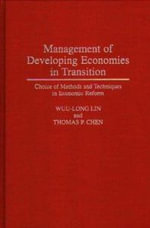 Management of Developing Economies in Transition : Choice of Methods and Techniques in Economic Reform - Wuu-Long Lin