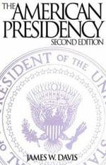 The American Presidency : Second Edition - James W Davis