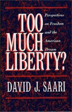 Too Much Liberty? : Perspectives on Freedom and the American Dream - David J. Saari
