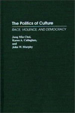 The Politics of Culture : Race, Violence and Democracy - Jung Min Choi