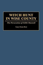 Witch Hunt in Wise County : Persecution of Edith Maxwell - Gary Dean Best