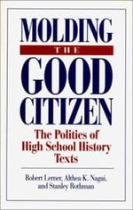Moulding the Good Citizen : Politics of High School History Texts - Robert Lerner