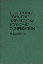 Developing Countries and Regional Economic Cooperation :  From Colony to Country - M.Leann Brown