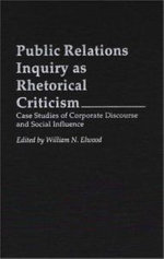 Public Relations Inquiry as Rhetorical Criticism : Case Studies of Corporate Discourse and Social Influence