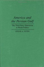 America and the Persian Gulf : Third Party Dimension in World Politics - Steve A. Yetiv