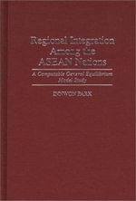Regional Integration Among the ASEAN Nations : A Computable General Equilibrium Model Study - Innwon Park