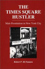 The Times Square Hustler : Male Prostitution in New York City - Robert P. McNamara