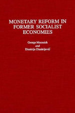 Monetary Reform in Former Socialist Economies : The Chilean Experiment - George Macesich