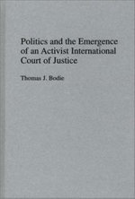 Politics and the Emergence of an Activist International Court of Justice - Thomas J. Bodie