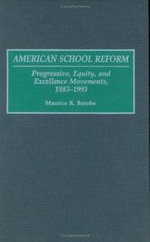 American School Reform : Progressive, Equity and Excellence Movements, 1883-1993 - Maurice R. Berube