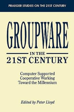 Groupware in the 21st Century : Computer Supported Cooperative Working Toward the Millennium