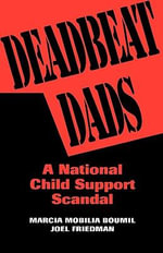 Deadbeat Dads : National Child Support Scandal - Marcia Mobilia Boumil